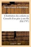 De neufchâteau nicolas François - L'Institution des enfants ou Conseils d'un père à son fils.