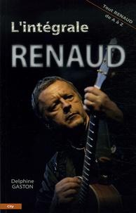 Delphine Gaston - L'intégrale Renaud - Tout Renaud de A à Z.