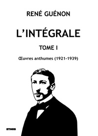 René Guénon - L'intégrale - Tome 1, Oeuvres anthumes (1921-1939).