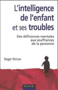 Roger Perron - L'intelligence de l'enfant et ses troubles.