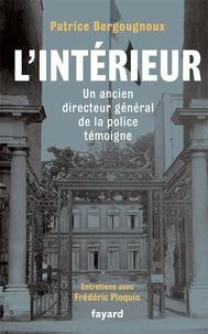Patrice Bergougnoux - L'intérieur - Un ancien directeur générale de la police témoigne.