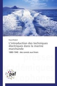 Pascal Robert - L'introduction des techniques electriques dans la marine marchande - 1880-1940 : des canots aux liners.