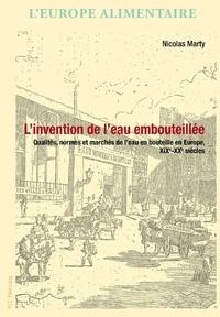 Nicolas Marty - L'invention de l'eau embouteillée - Qualités, normes et marchés de l'eau en bouteille en Europe, XIXe-XXe siècles.
