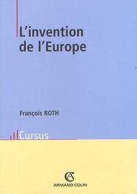 François Roth - L'invention de l'Europe - De l'Europe de Jean Monnet à l'Union européenne.