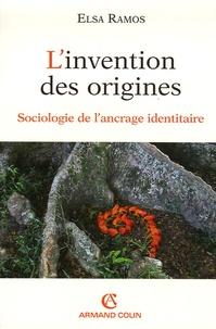 Elsa Ramos - L'invention des origines - Sociologie de l'ancrage identitaire.