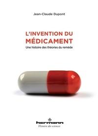 Jean-Claude Dupont - L'invention du médicament - Une histoire des théories du remède.