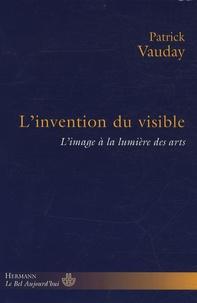 Patrick Vauday - L'invention du visible - L'image à la lumière des arts.