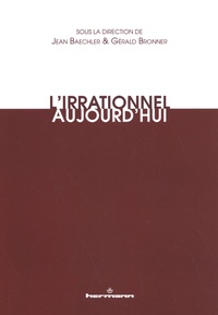 Jean Baechler et Gérald Bronner - L'irrationnel aujourd'hui.