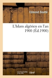 Edmond Doutté - L'Islam algérien en l'an 1900 (Éd.1900).