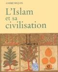 André Miquel - L'Islam et sa civilisation.
