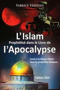 Fabrice Statuto - L'Islam Prophétisé dans le Livre de l'Apocalypse.