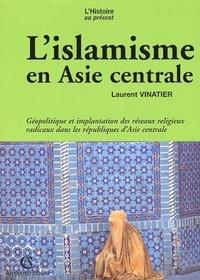 Laurent Vinatier - L'islamisme en Asie centrale.