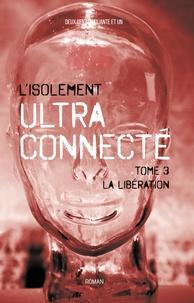 Deux Cent Cinquante Et Un - L'isolement ultra-connecté Tome 3 : La libération.