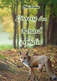 Cloé Perrin - L'ivresse d'un Renard Orphelin 2, une nouvelle famille.