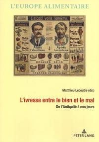 Matthieu Lecoutre - L'ivresse entre le bien et le mal - De l'Antiquité à nos jours.