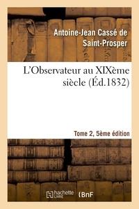 Antoine-Jean Cassé de Saint-Prosper - L'Observateur au XIXème siècle Tome 2, Edition 5.