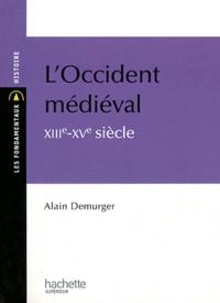 Alain Demurger - L'Occident médiéval XIIIe-XVe siècle.