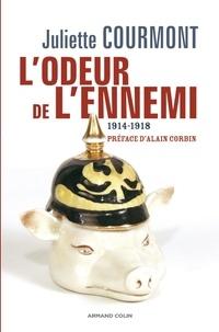 Juliette Courmont - L'odeur de l'ennemi - L'imaginaire olfactif en 1914-1918.