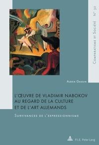 Alexia Gassin - L'oeuvre de Vladimir Nabokov au regard de la culture et de l'art allemands - Survivances de l'expressionnisme.
