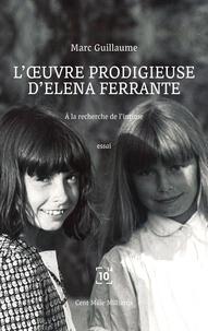 Marc Guillaume - L'oeuvre prodigieuse d'Elena Ferrante - A la recherche de l'intime.