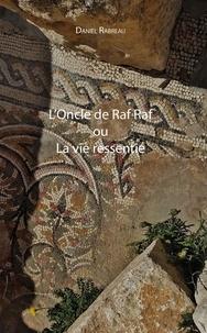 Daniel Rabreau - L'oncle de Raf Raf ou la vie ressentie.