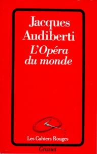 Jacques Audiberti - L'opéra du monde.