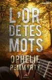 Ophélie Pemmarty - L'or de tes mots.