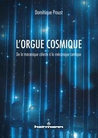 Dominique Proust - L'orgue cosmique - De la mécanique céleste à la mécanique cantique.