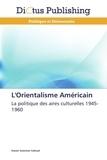 Nasser Suleiman Gabryel - L'orientalisme américain - La politiques des aires culturelles 1945-1960.
