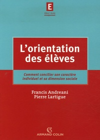Francis Andréani et Pierre Lartigue - L'orientation des élèves - Comment concilier son caractère individuel et sa dimension sociale.