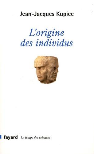 Jean-Jacques Kupiec - L'origine des individus.
