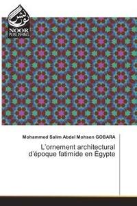 Mohammed Gobara - L'ornement architectural d'epoque fatimide en egypte.