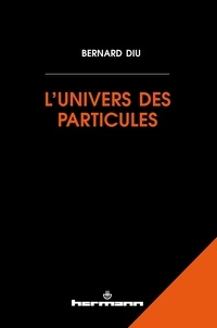 Bernard Diu - L'univers des particules.