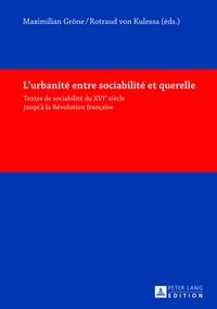 Maximilian Gröne et Rotraud von Kulessa - L'urbanité entre sociabilité et querelle - Textes de sociabilité du XVIe siècle jusqu'à la Révolution française.