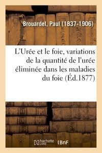 Paul Brouardel - L'Urée et le foie, variations de la quantité de l'urée éliminée dans les maladies du foie.