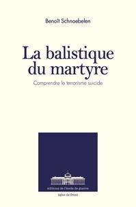 Ecole de guerre - La balistique du martyre - Comprendre le terrorisme suicide.