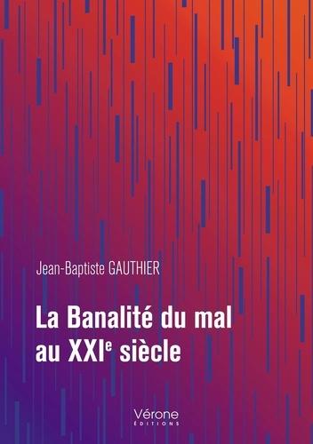 Jean-Baptiste Gauthier - La banalité du XXIe siècle.