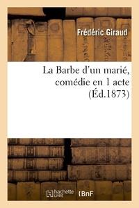 Frédéric Giraud - La Barbe d'un marié, comédie en 1 acte.