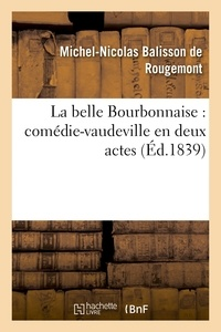 Michel-Nicolas Balisson de Rougemont - La belle Bourbonnaise : comédie-vaudeville en deux actes.