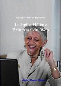 Georges-François Hacherez - La belle Hélène Princesse du Web.