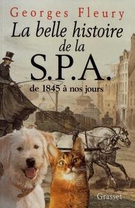 Georges Fleury - La belle histoire de la SPA - De 1845 à nos jours.