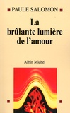 Paule Salomon - La brûlante lumière de l'amour.
