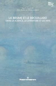 Karin Becker et Olivier Leplâtre - La brume et le brouillard dans la science, la littéature et les arts.