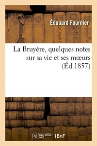 Edouard Fournier - La Bruyère, quelques notes sur sa vie et ses moeurs.