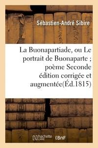 Sibire - La Buonapartiade, ou Le portrait de Buonaparte ; poème Seconde édition corrigée et augmentée.