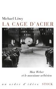 Michael Löwy - La cage d'acier - Max Weber et le marxisme wébérien.