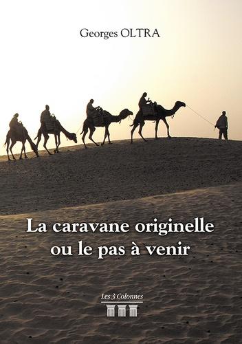 Georges Oltra - La caravane originelle ou le pas à venir.