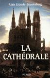 Alain Erlande-Brandenburg - La cathédrale.