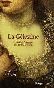 Fernando de Rojas - La Célestine - Tragi-comédie de Calixte et Mélibée.