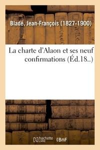 Jean-François Bladé - La charte d'Alaon et ses neuf confirmations.